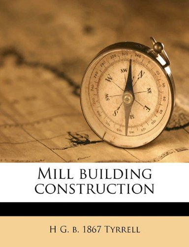 Mill Building Construction by H.G. Tyrrell